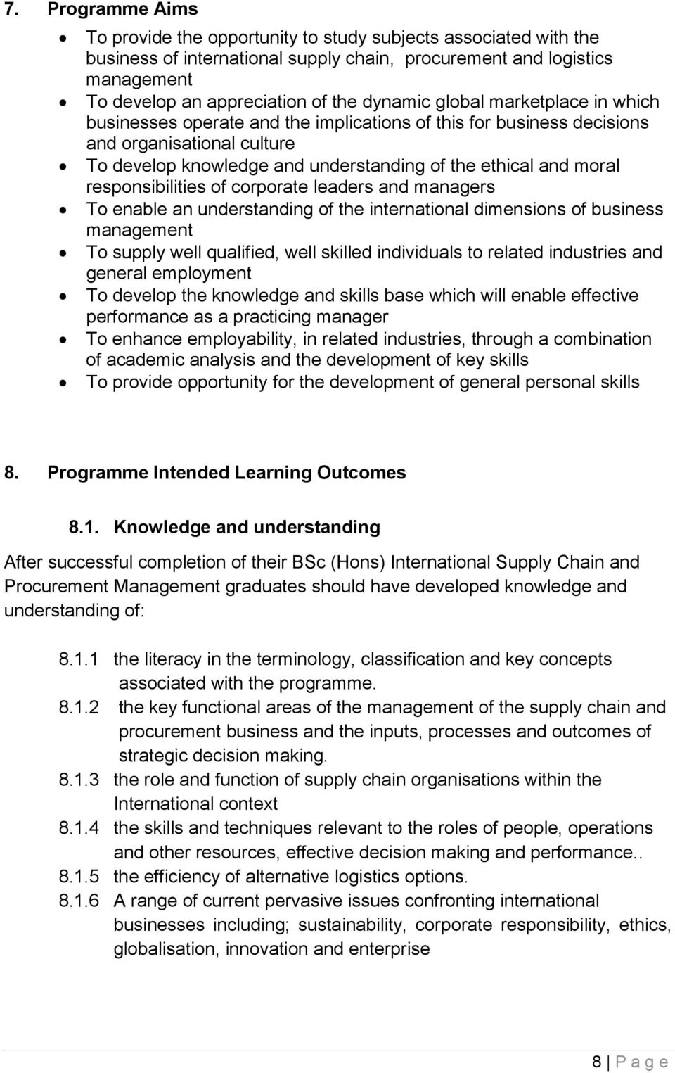 responsibilities of corporate leaders and managers To enable an understanding of the international dimensions of business management To supply well qualified, well skilled individuals to related