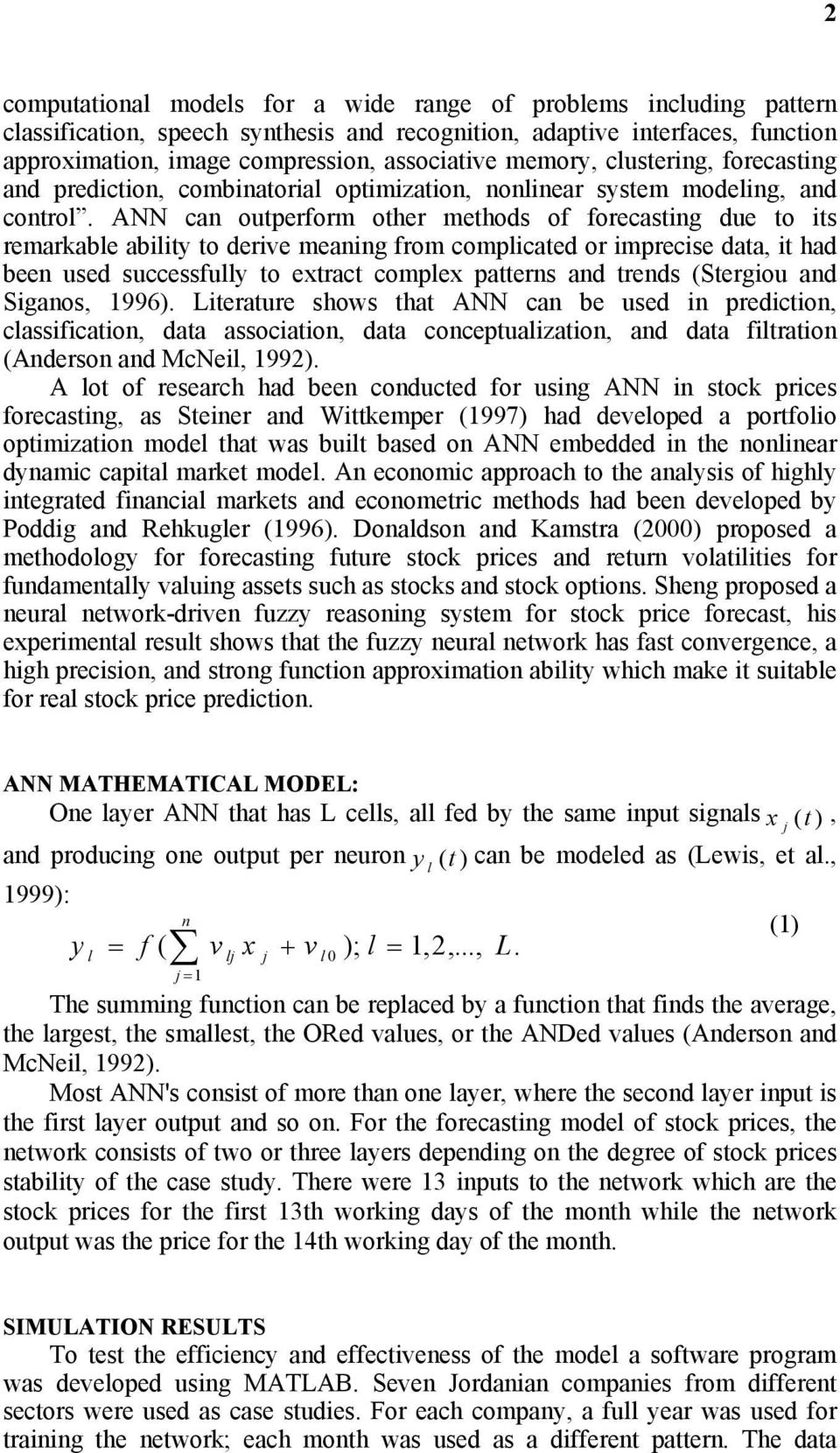ANN can outperform other methods of forecasting due to its remarkable ability to derive meaning from complicated or imprecise data, it had been used successfully to extract complex patterns and