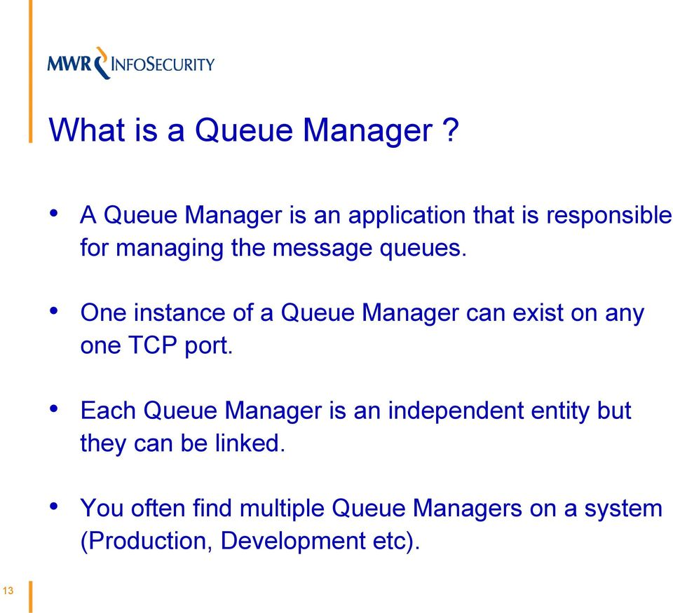 queues. One instance of a Queue Manager can exist on any one TCP port.
