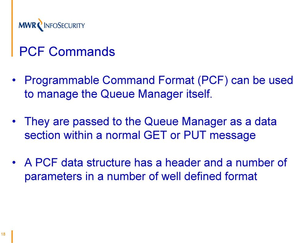 They are passed to the Queue Manager as a data section within a normal