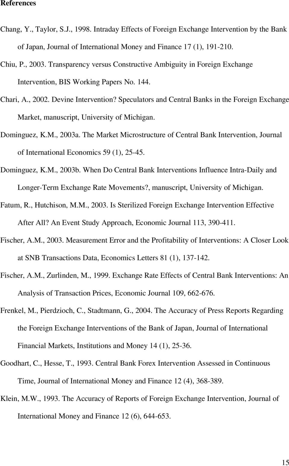 Speculators and Central Banks in the Foreign Exchange Market, manuscript, University of Michigan. Dominguez, K.M., 2003a.