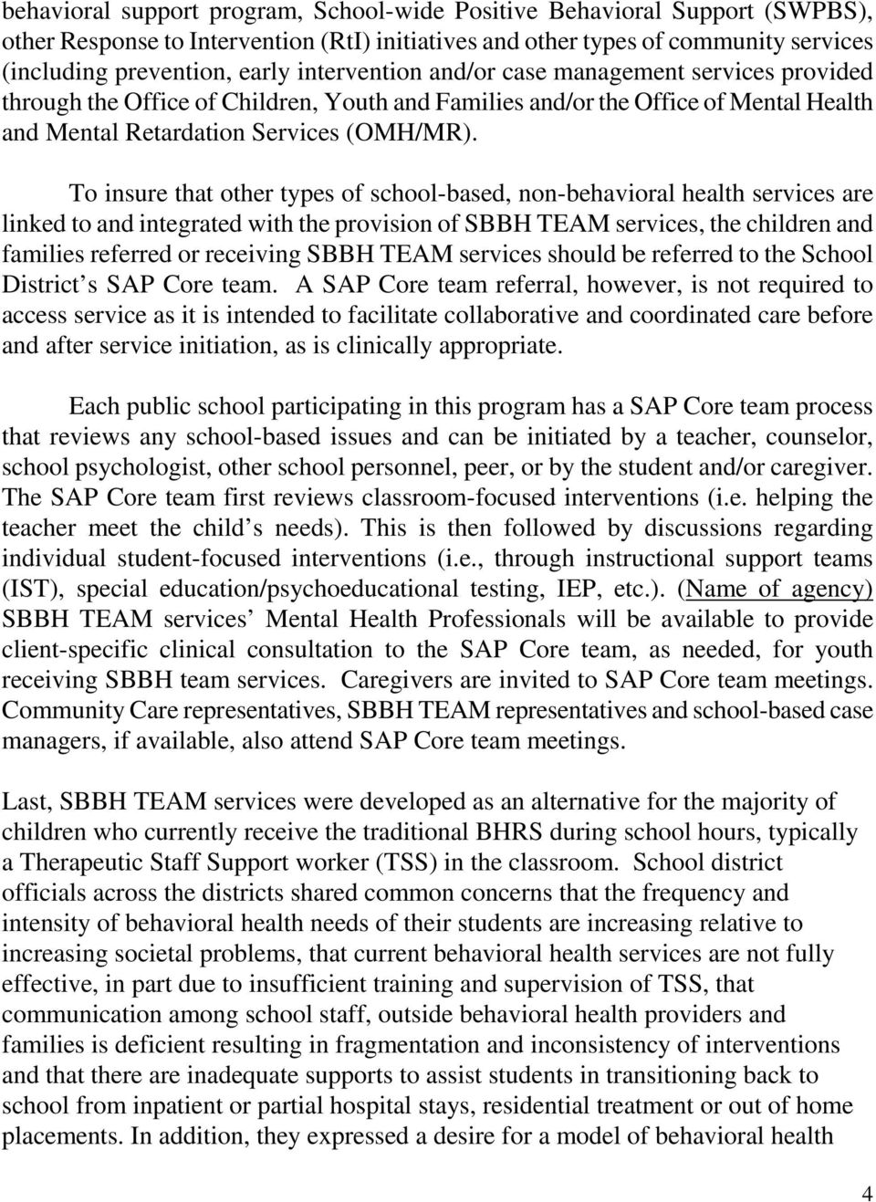 To insure that other types of school-based, non-behavioral health services are linked to and integrated with the provision of SBBH TEAM services, the children and families referred or receiving SBBH