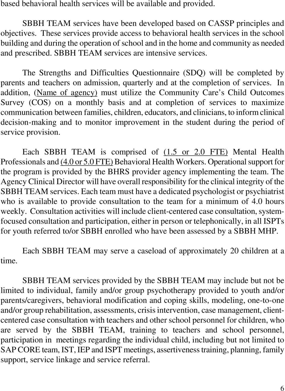 SBBH TEAM services are intensive services. The Strengths and Difficulties Questionnaire (SDQ) will be completed by parents and teachers on admission, quarterly and at the completion of services.