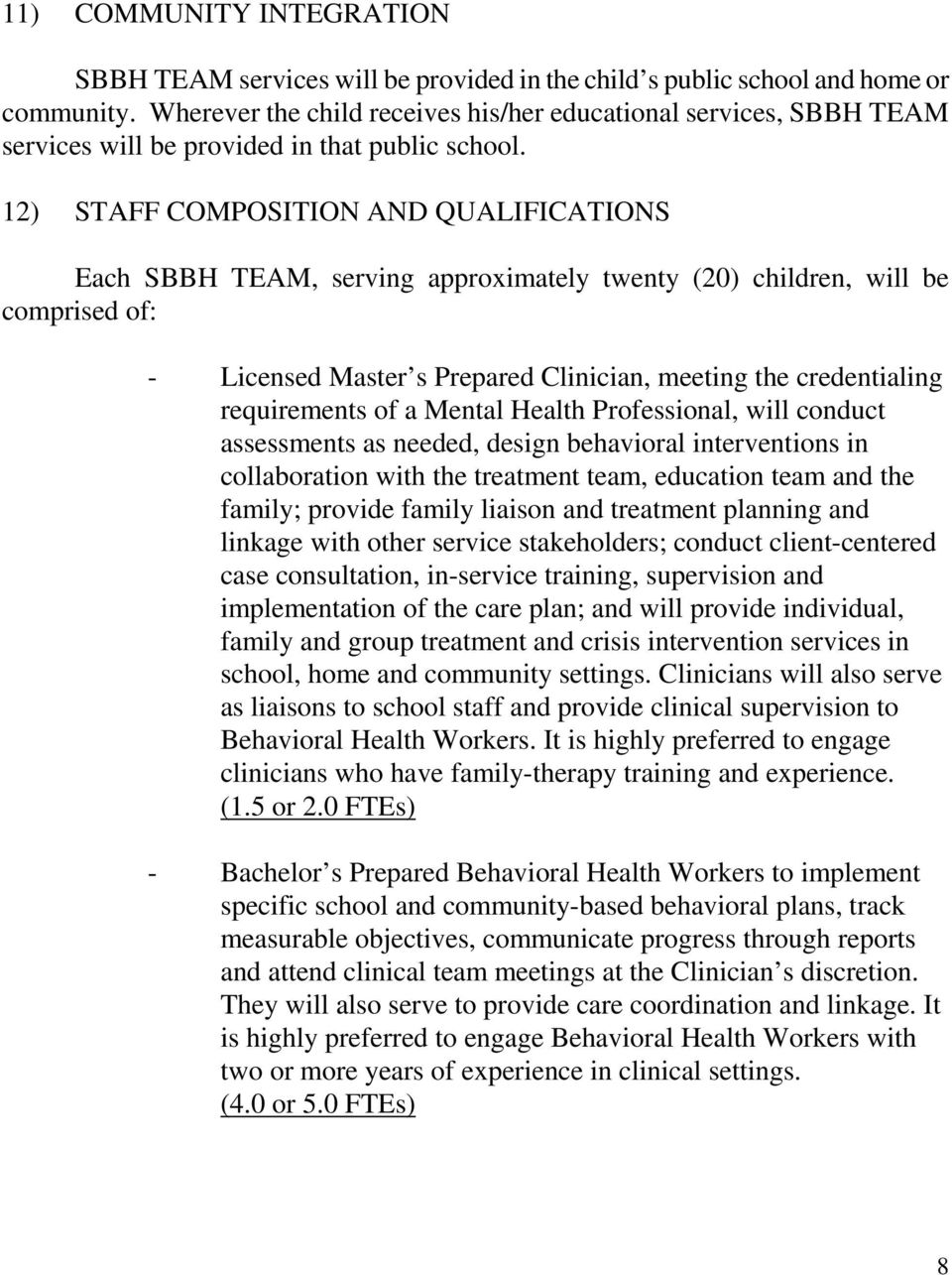 12) STAFF COMPOSITION AND QUALIFICATIONS Each SBBH TEAM, serving approximately twenty (20) children, will be comprised of: - Licensed Master s Prepared Clinician, meeting the credentialing