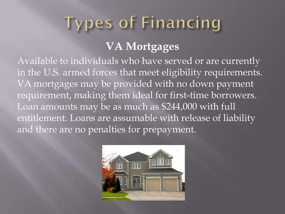 VA mortgages may be provided with no down payment requirement, making them ideal for first-time