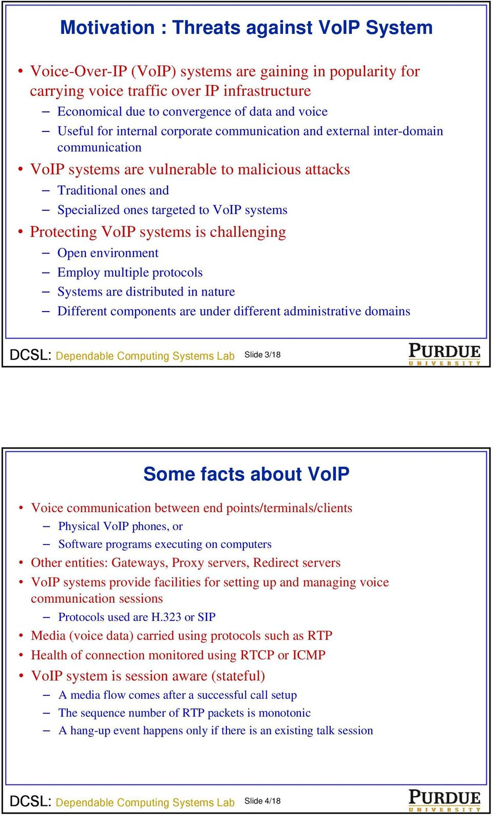 Protecting VoIP systems is challenging Open environment Employ multiple protocols Systems are distributed in nature Different components are under different administrative domains Slide 3/18 Some