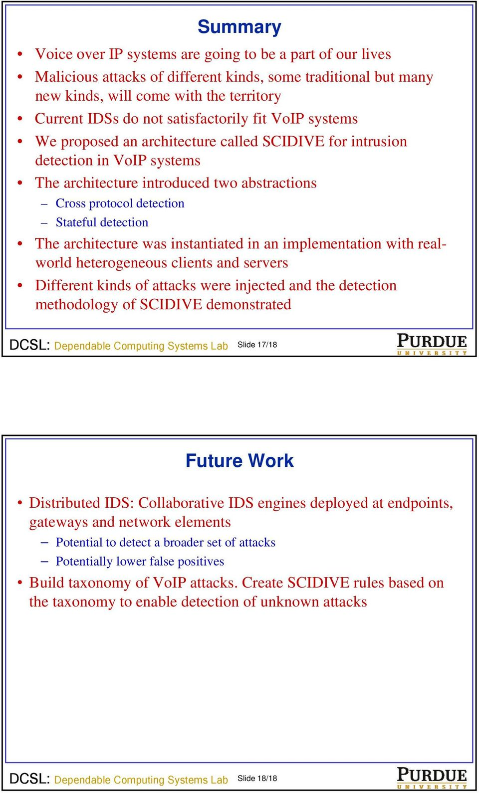 detection The architecture was instantiated in an implementation with realworld heterogeneous clients and servers Different kinds of attacks were injected and the detection methodology of SCIDIVE