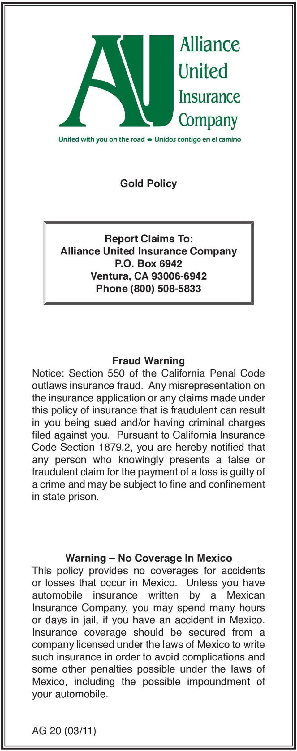 Any misrepresentation on the insurance application or any claims made under this policy of insurance that is fraudulent can result in you being sued and/or having criminal charges filed against you.