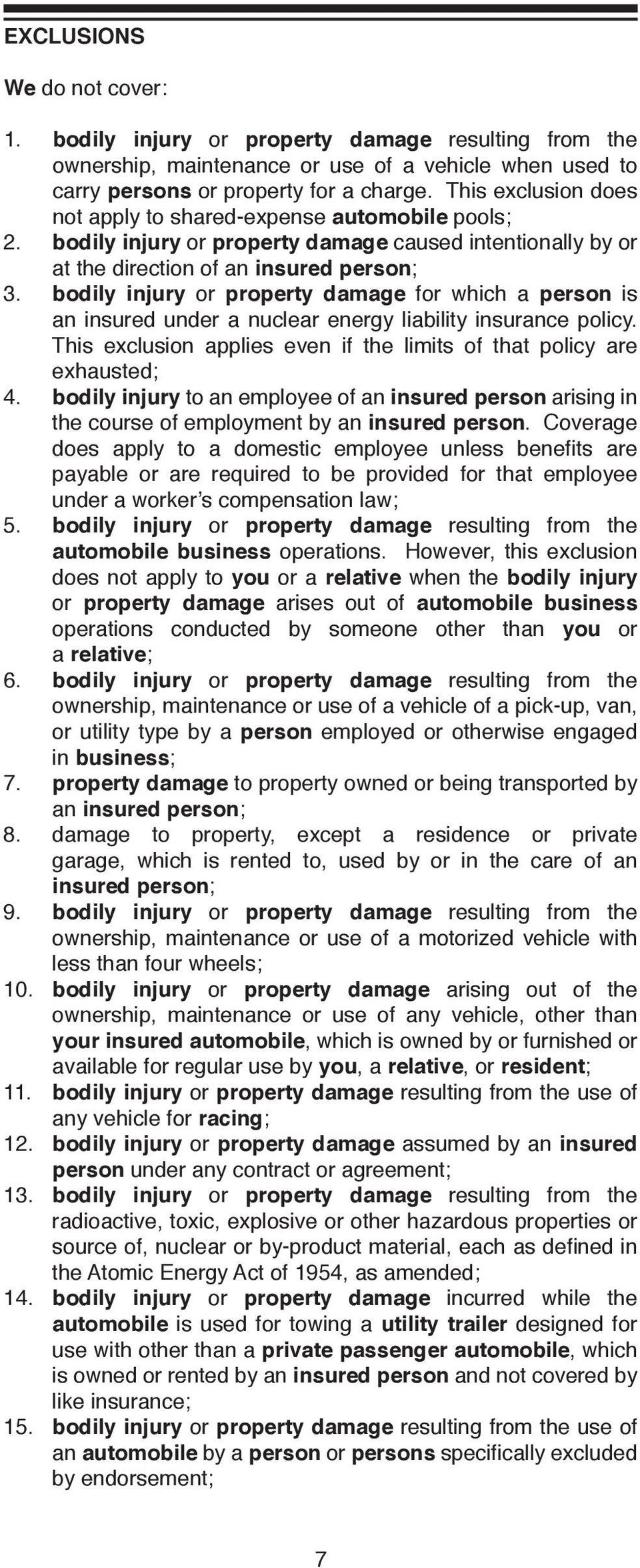 bodily injury or property damage for which a person is an insured under a nuclear energy liability insurance policy. This exclusion applies even if the limits of that policy are exhausted; 4.