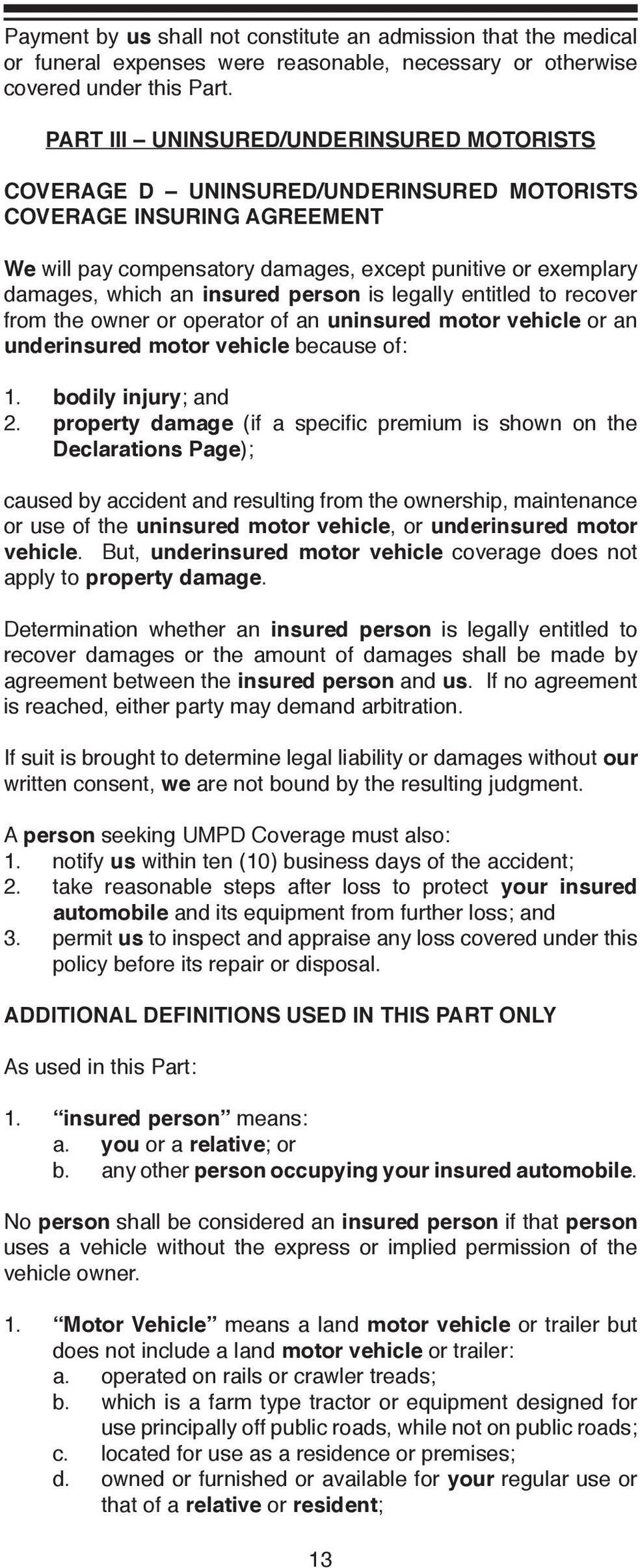 insured person is legally entitled to recover from the owner or operator of an uninsured motor vehicle or an underinsured motor vehicle because of: 1. bodily injury; and 2.