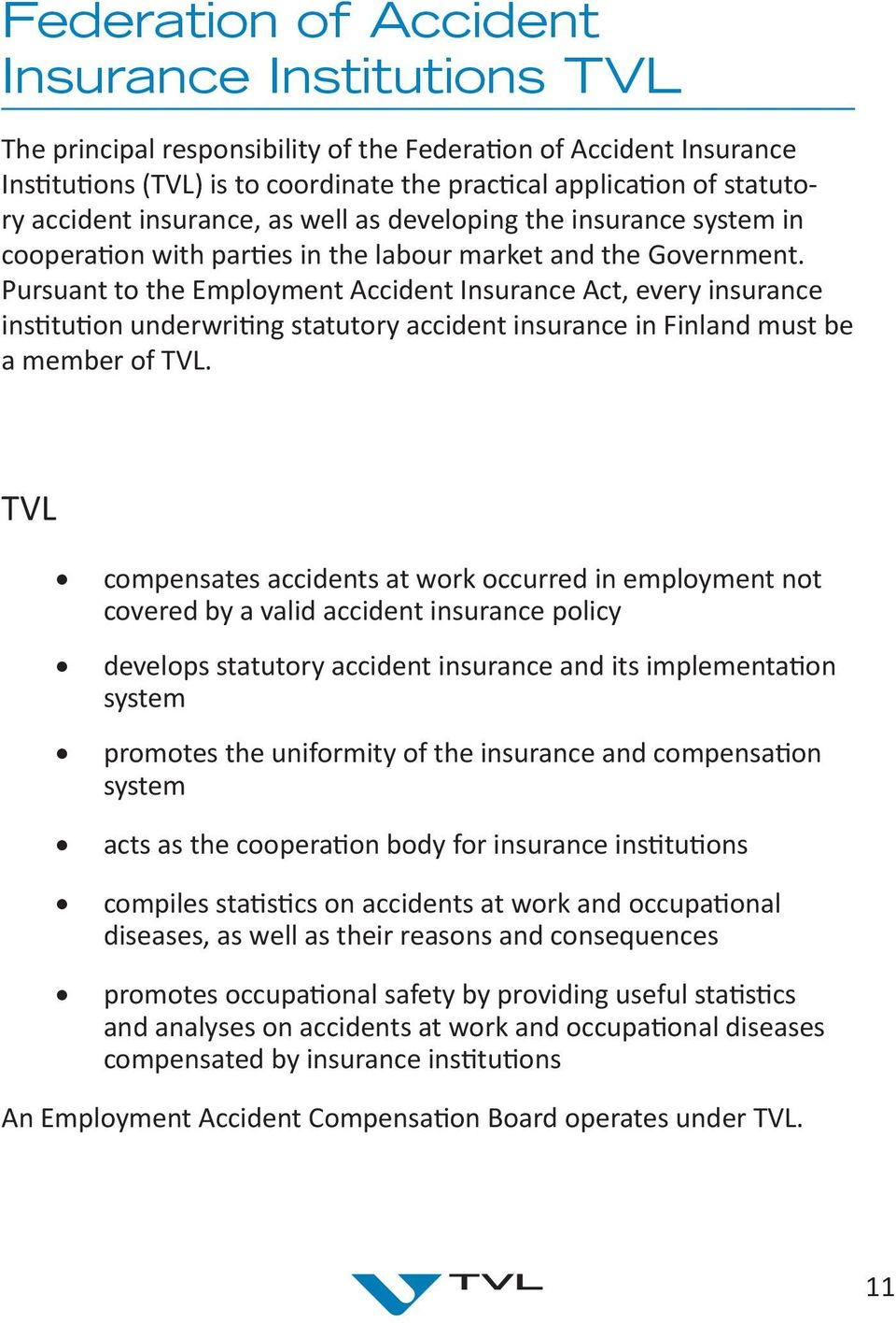 Pursuant to the Employment Accident Insurance Act, every insurance institution underwriting statutory accident insurance in Finland must be a member of TVL.