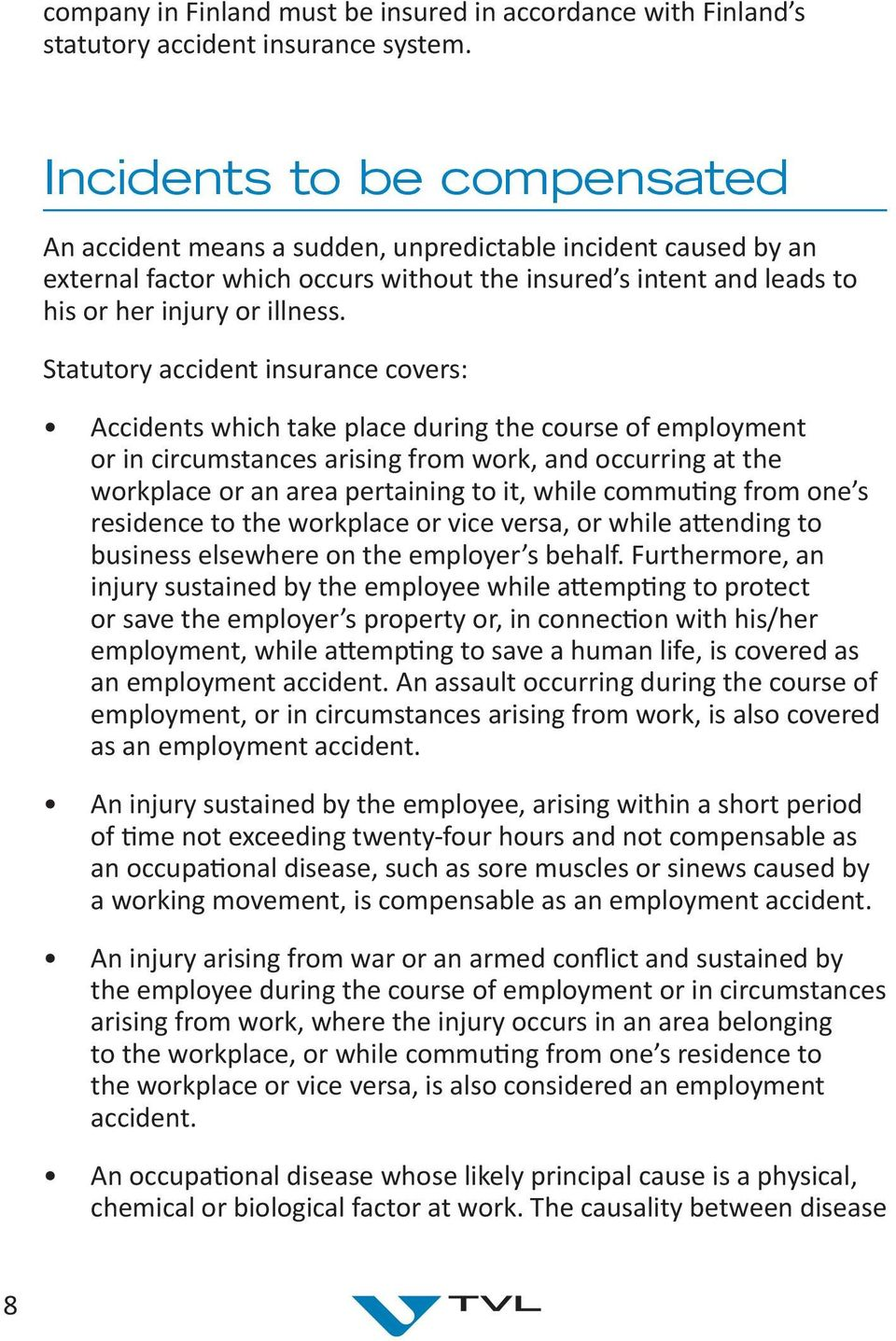 Statutory accident insurance covers: Accidents which take place during the course of employment or in circumstances arising from work, and occurring at the workplace or an area pertaining to it,