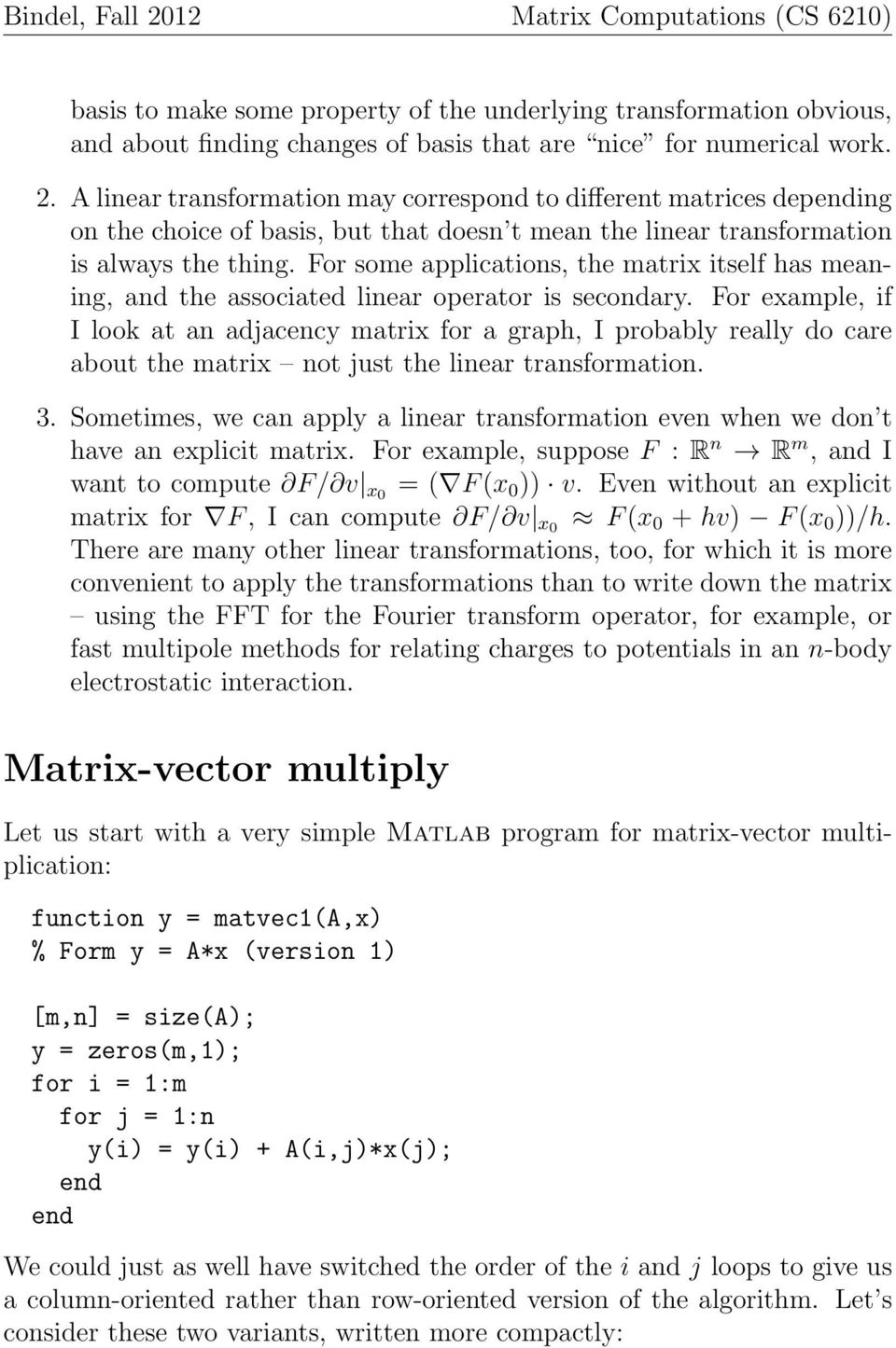 For some applications, the matrix itself has meaning, and the associated linear operator is secondary.
