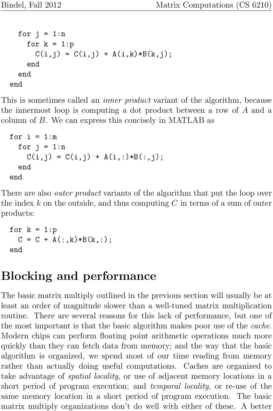computing C in terms of a sum of outer products: for k = 1:p C = C + A(:,k)*B(k,:); Blocking and performance The basic matrix multiply outlined in the previous section will usually be at least an