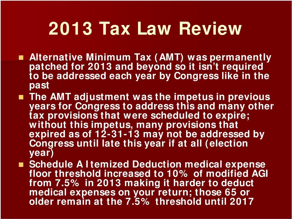provisions that expired as of 12-31-13 may not be addressed by Congress until late this year if at all (election year) Schedule A Itemized Deduction medical expense floor