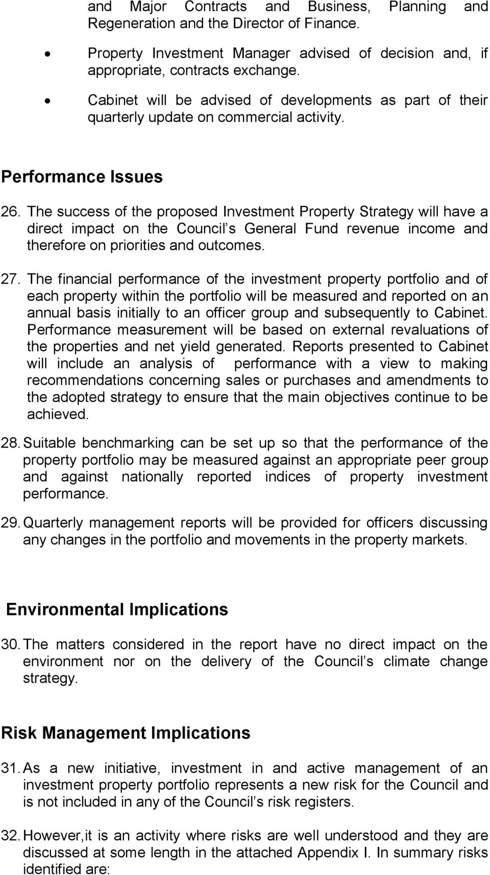The success of the proposed Investment Property Strategy will have a direct impact on the Council s General Fund revenue income and therefore on priorities and outcomes. 27.