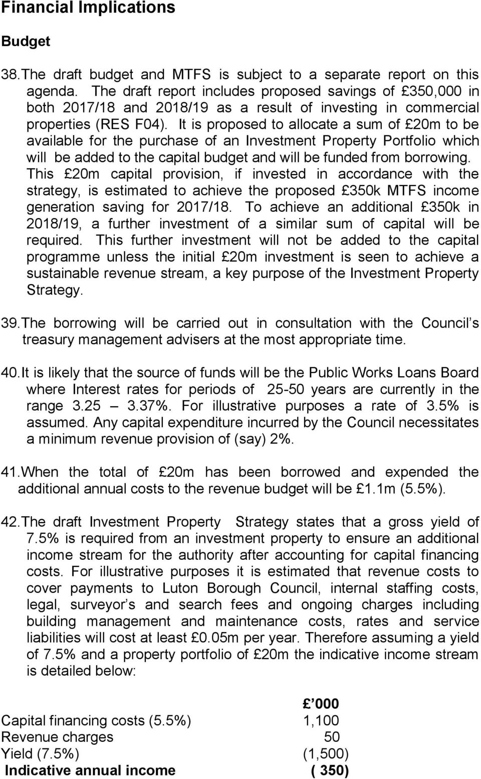 It is proposed to allocate a sum of 20m to be available for the purchase of an Investment Property Portfolio which will be added to the capital budget and will be funded from borrowing.