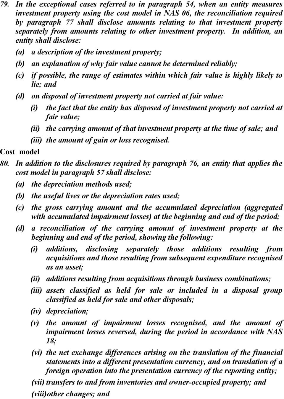 In addition, an entity shall disclose: (a) a description of the investment property; (b) an explanation of why fair value cannot be determined reliably; (c) if possible, the range of estimates within