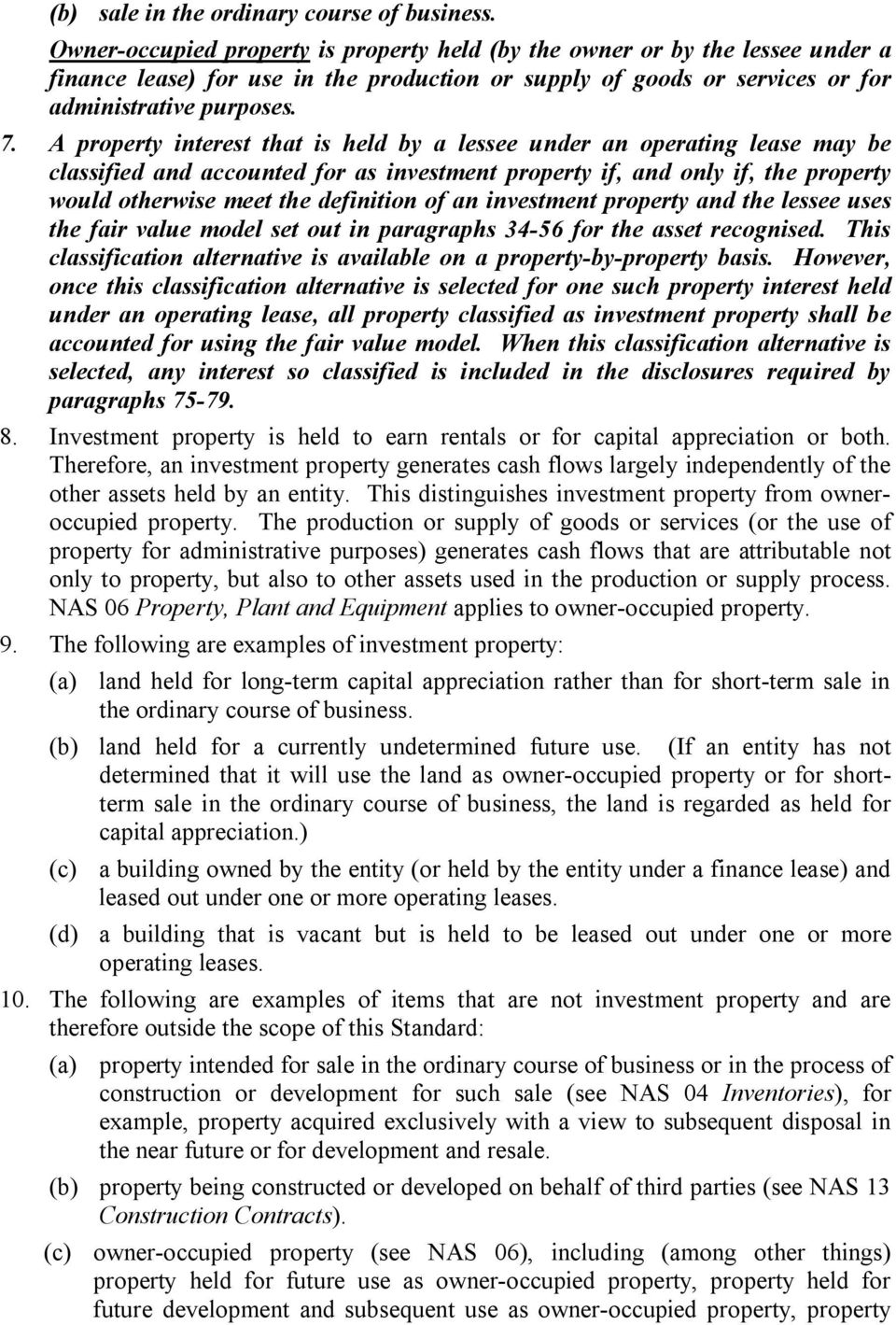A property interest that is held by a lessee under an operating lease may be classified and accounted for as investment property if, and only if, the property would otherwise meet the definition of