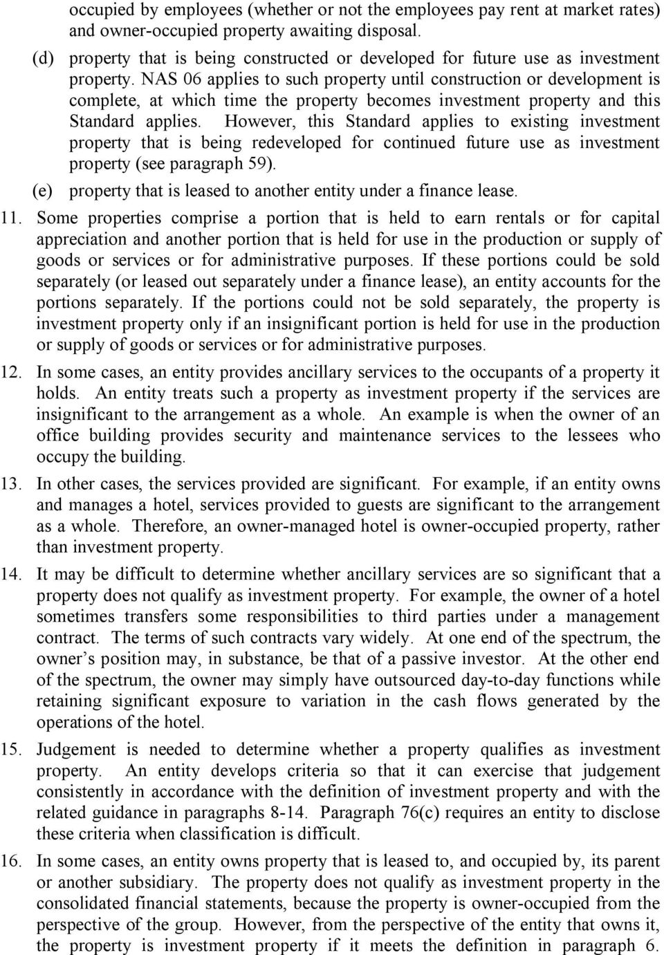 NAS 06 applies to such property until construction or development is complete, at which time the property becomes investment property and this Standard applies.