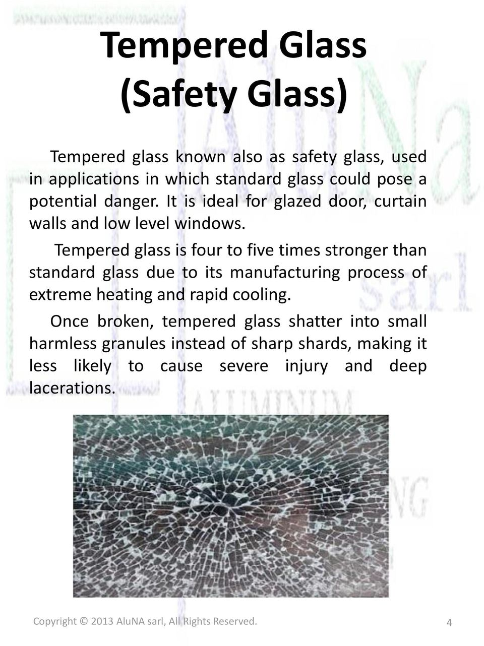 Tempered glass is four to five times stronger than standard glass due to its manufacturing process of extreme heating and rapid