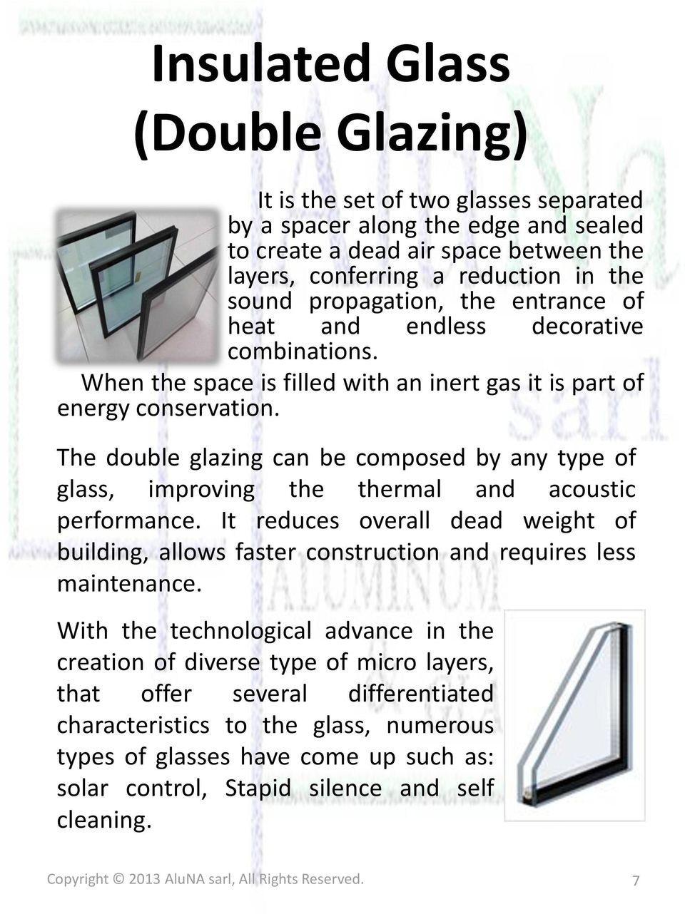 The double glazing can be composed by any type of glass, improving the thermal and acoustic performance.