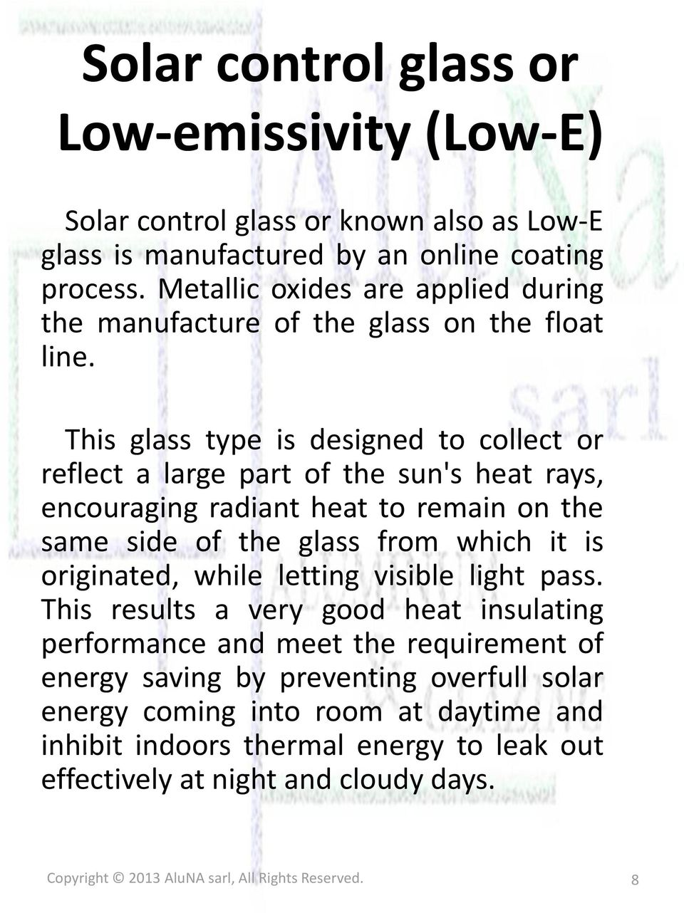 This glass type is designed to collect or reflect a large part of the sun's heat rays, encouraging radiant heat to remain on the same side of the glass from which it is