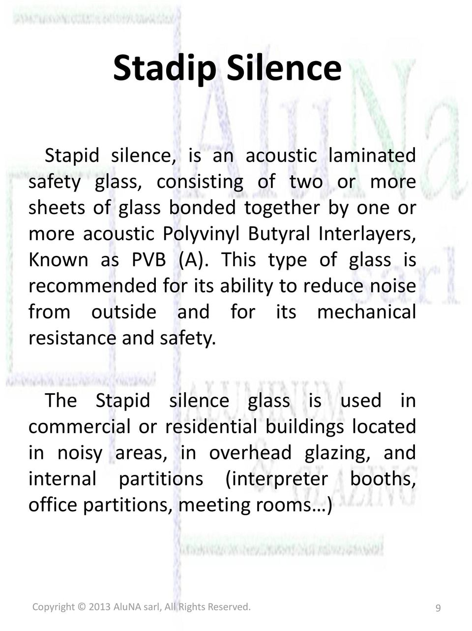 This type of glass is recommended for its ability to reduce noise from outside and for its mechanical resistance and safety.