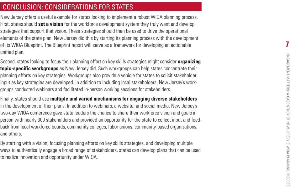 These strategies should then be used to drive the operational elements of the state plan. New Jersey did this by starting its planning process with the development of its WIOA Blueprint.