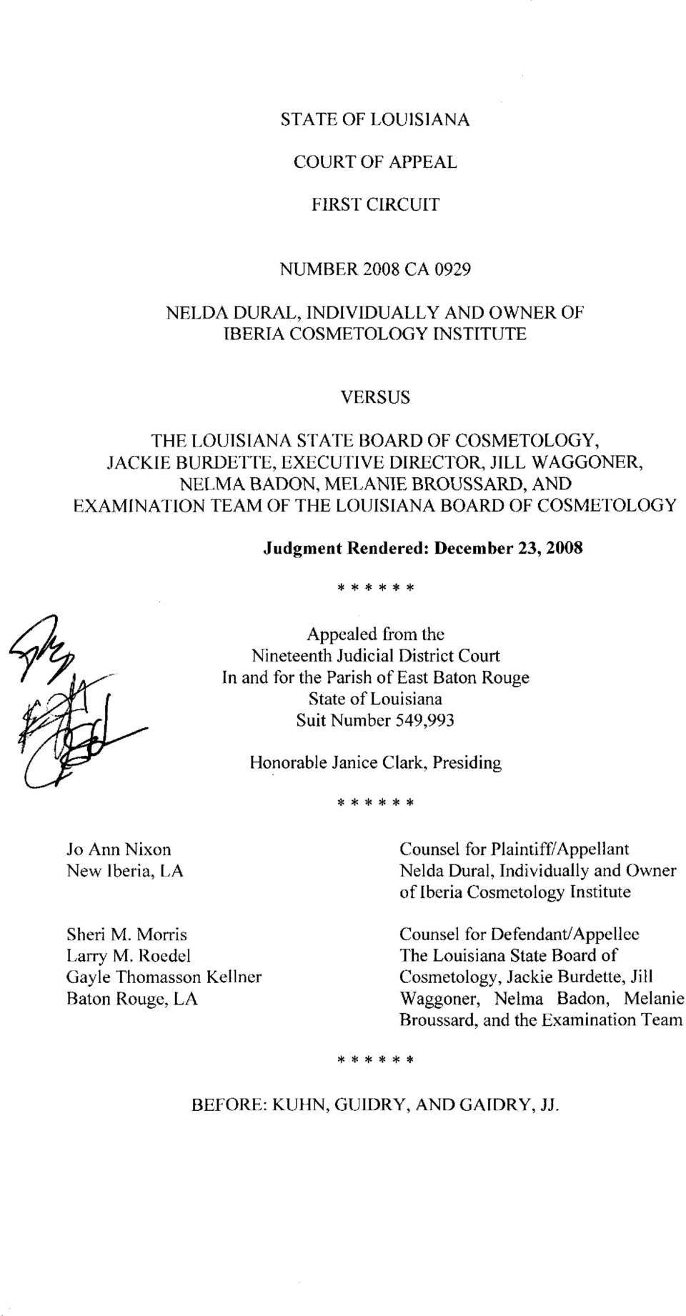 District Court In and for the Parish of East Baton Rouge State of Louisiana Suit Number 549 993 Honorable Janice Clark Presiding Jo Ann Nixon New Iberia LA Counsel for Plaintiff Appellant Nelda Dural