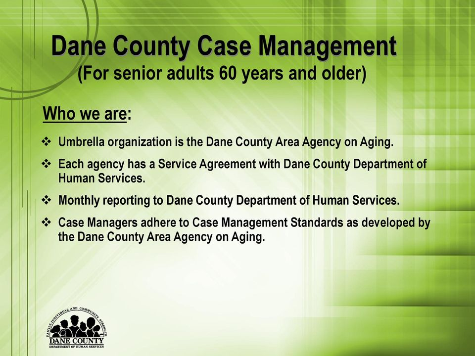 Each agency has a Service Agreement with Dane County Department of Human Services.