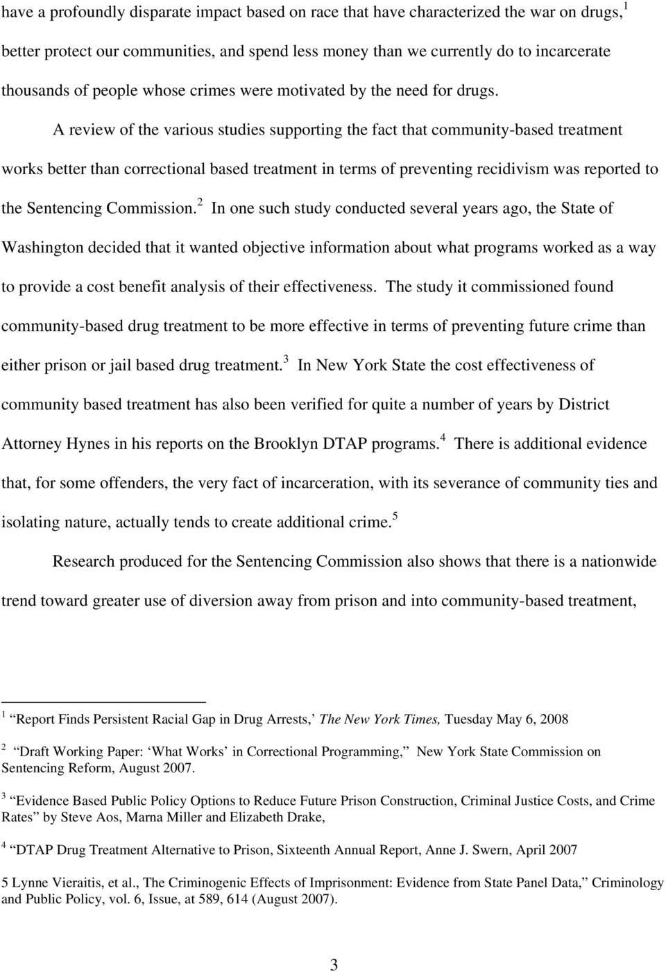 A review of the various studies supporting the fact that community-based treatment works better than correctional based treatment in terms of preventing recidivism was reported to the Sentencing