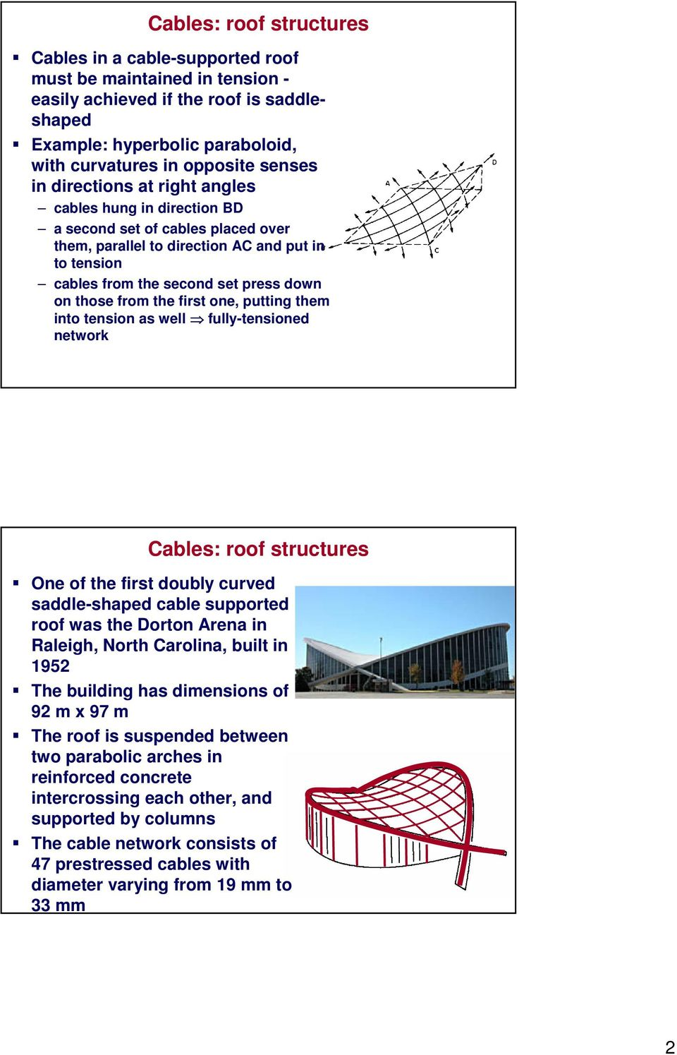 the first one, putting them into tension as well fully-tensioned network Cables: roof structures One of the first doubly curved saddle-shaped cable supported roof was the Dorton Arena in Raleigh,
