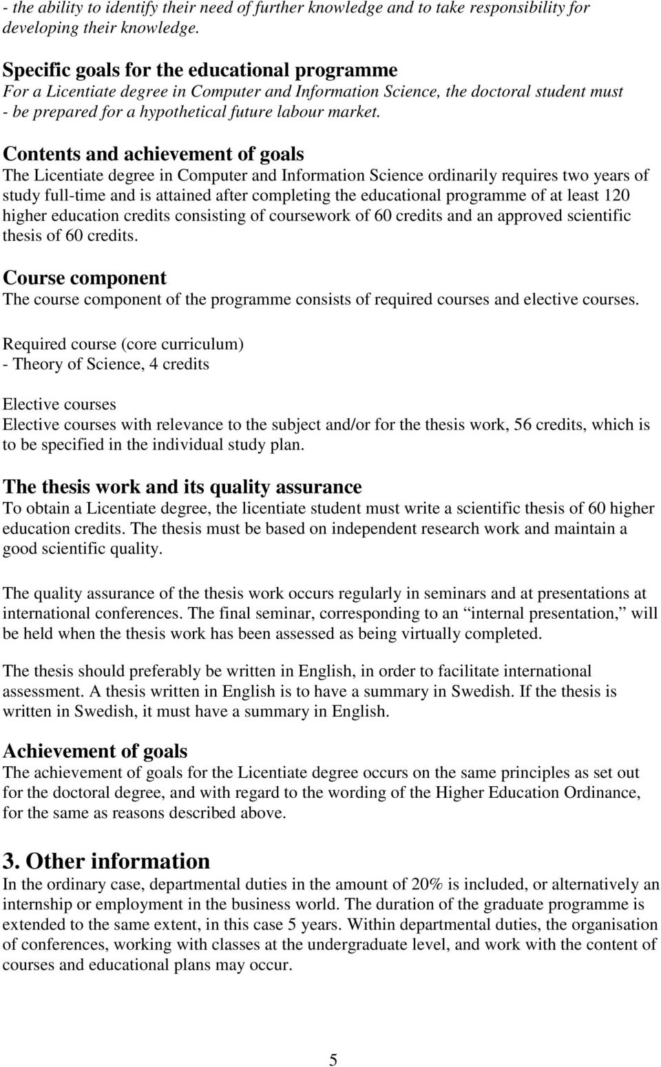 Contents and achievement of goals The Licentiate degree in Computer and Information Science ordinarily requires two years of study full-time and is attained after completing the educational programme