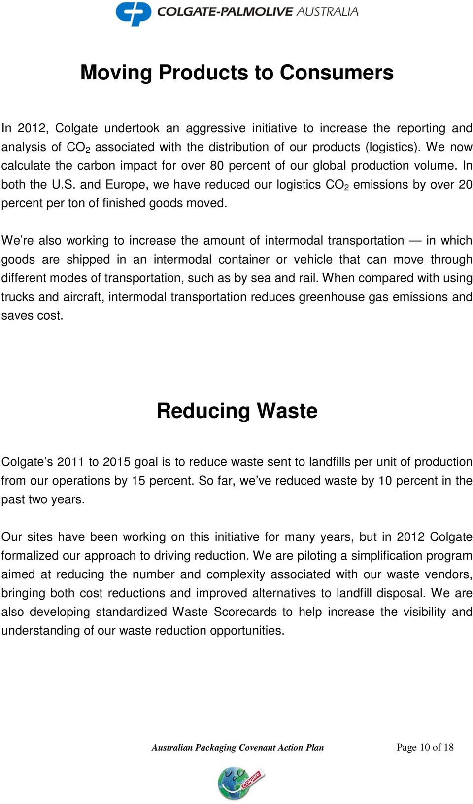 and Europe, we have reduced our logistics CO 2 emissions by over 20 percent per ton of finished goods moved.