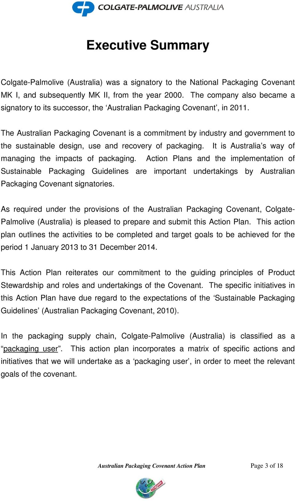 The Australian Packaging Covenant is a commitment by industry and government to the sustainable design, use and recovery of packaging. It is Australia s way of managing the impacts of packaging.