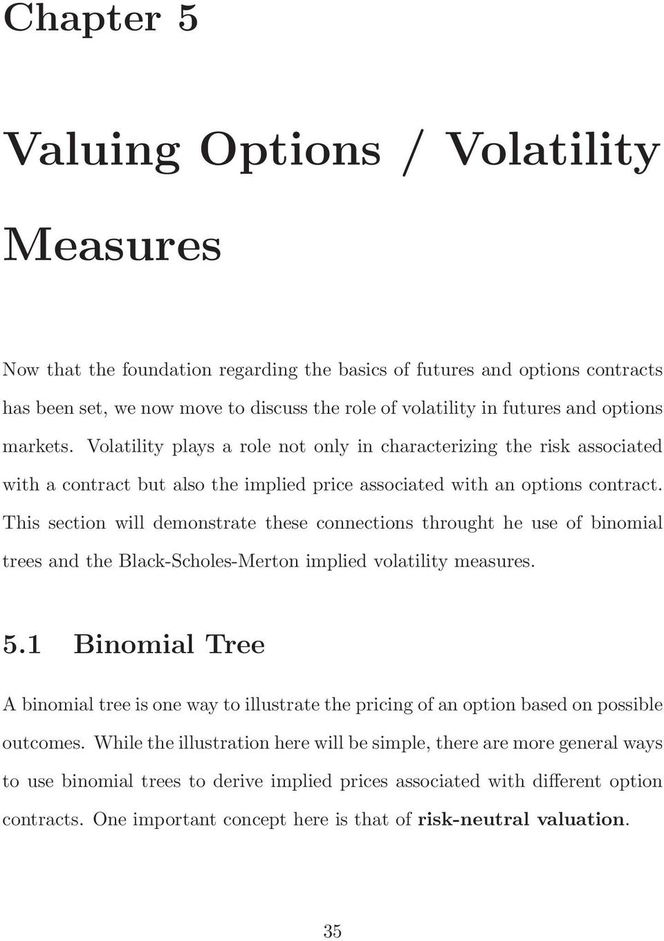 This section will demonstrate these connections throught he use of binomial trees and the Black-Scholes-Merton implied volatility measures. 5.