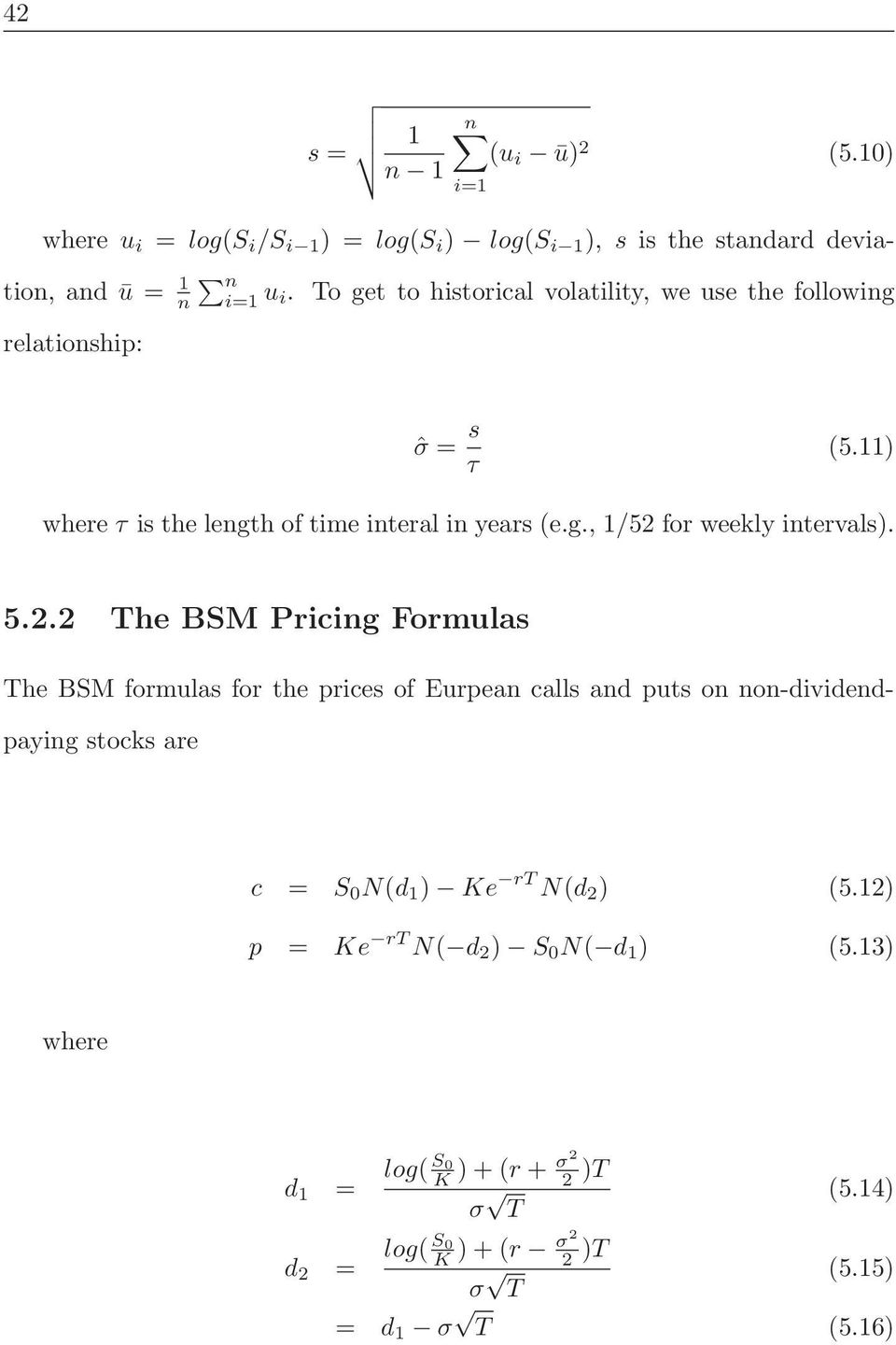 5.2.2 The BSM Pricing Formulas The BSM formulas for the prices of Eurpean calls and puts on non-dividendpaying stocks are c = S 0 N(d 1 ) Ke rt N(d 2 )