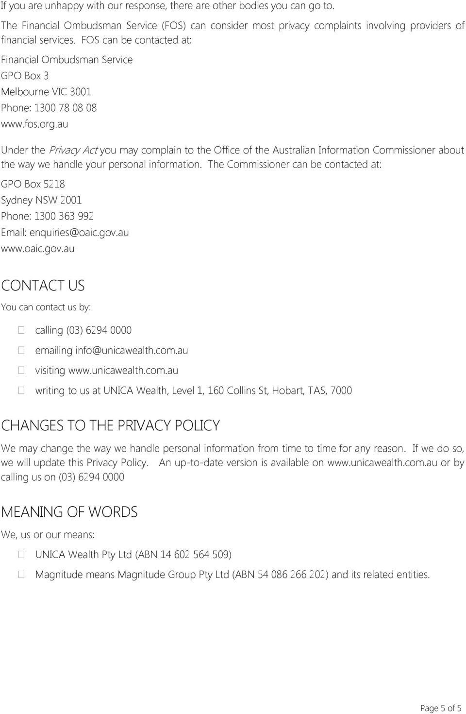 au Under the Privacy Act you may complain to the Office of the Australian Information Commissioner about the way we handle your personal information.