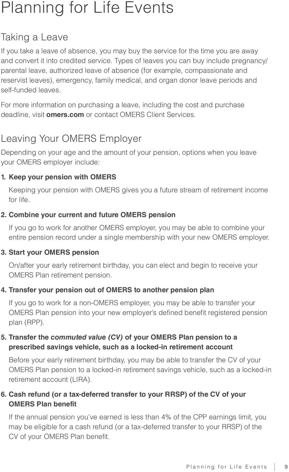 and self-funded leaves. For more information on purchasing a leave, including the cost and purchase deadline, visit omers.com or contact OMERS Client Services.