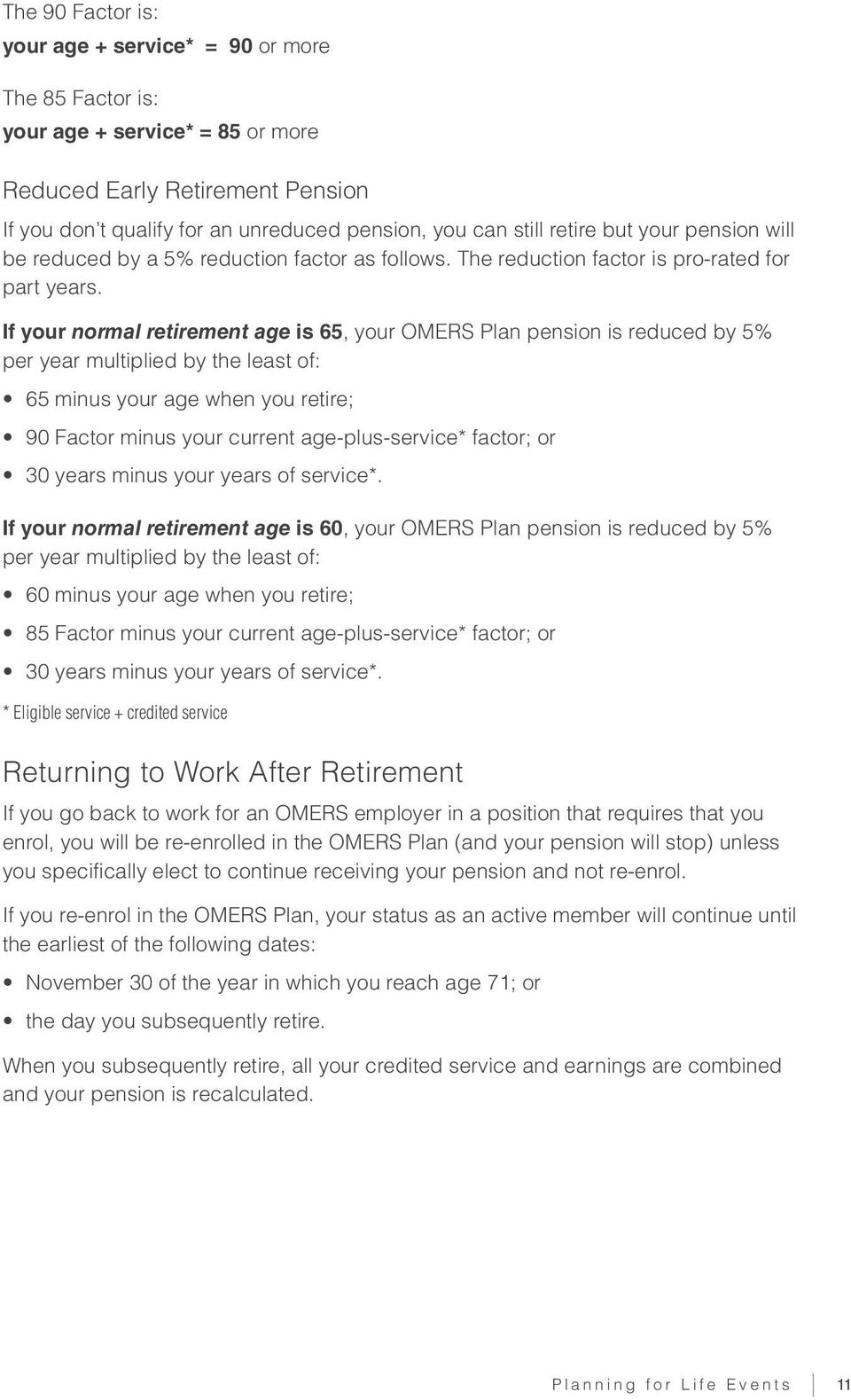 If your normal retirement age is 65, your OMERS Plan pension is reduced by 5% per year multiplied by the least of: 65 minus your age when you retire; 90 Factor minus your current age-plus-service*