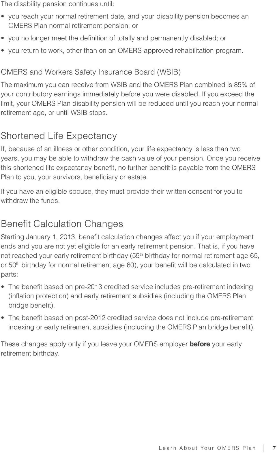 OMERS and Workers Safety Insurance Board (WSIB) The maximum you can receive from WSIB and the OMERS Plan combined is 85% of your contributory earnings immediately before you were disabled.