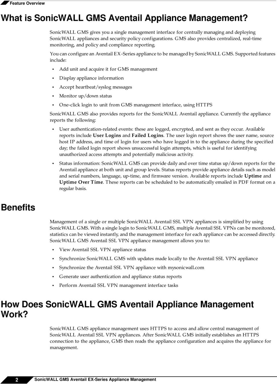 GMS also provides centralized, real-time monitoring, and policy and compliance reporting. You can configure an Aventail EX-Series appliance to be managed by SonicWALL GMS.