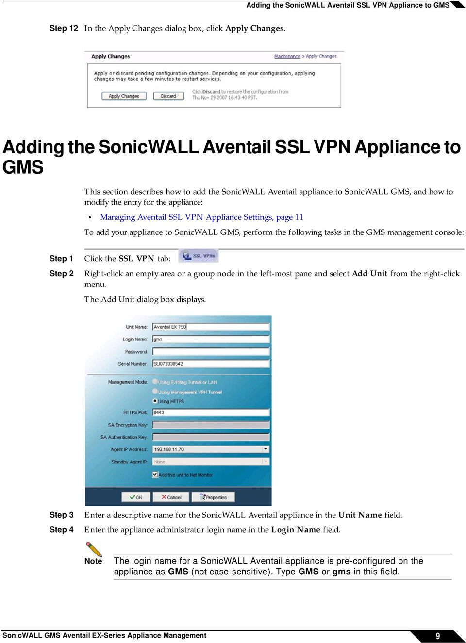 Aventail SSL VPN Appliance Settings, page 11 To add your appliance to SonicWALL GMS, perform the following tasks in the GMS management console: Click the SSL VPN tab: Right-click an empty area or a