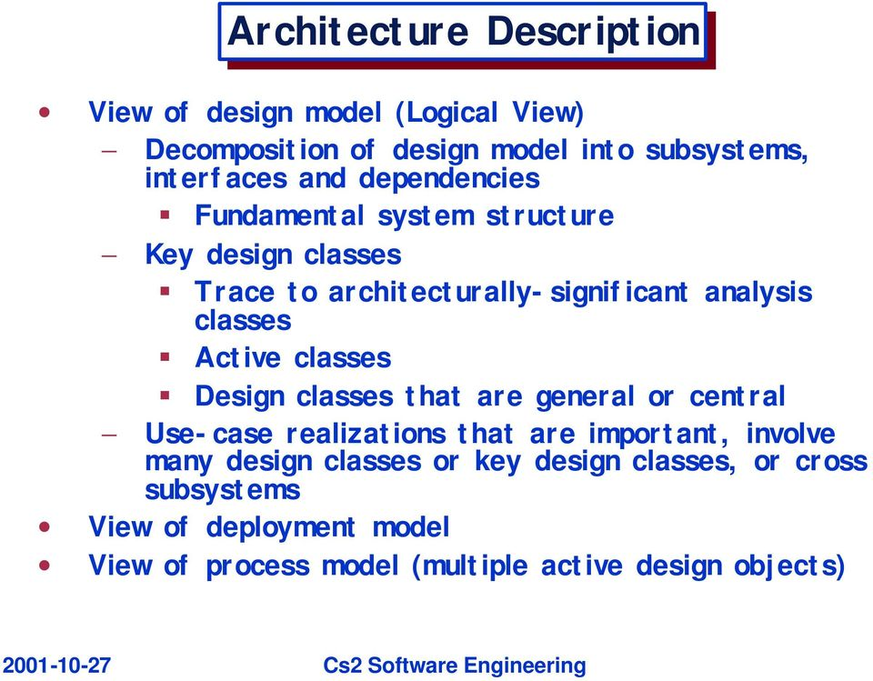 Active classes Design classes that are general or central Use-case realizations that are important, involve many design