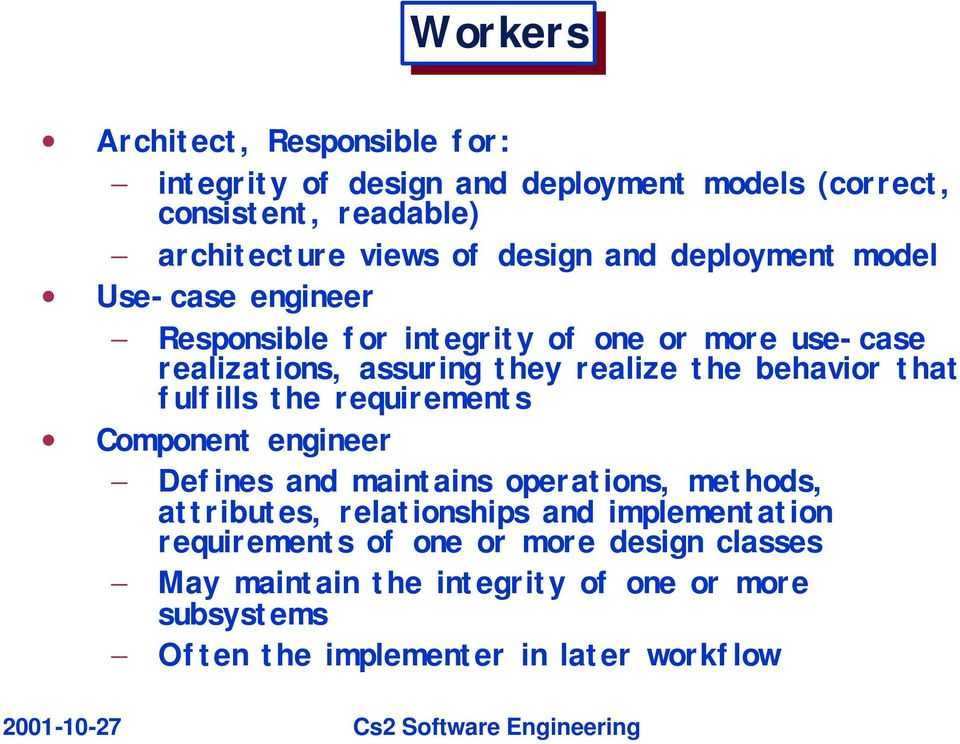 behavior that fulfills the requirements Component engineer Defines and maintains operations, methods, attributes, relationships and