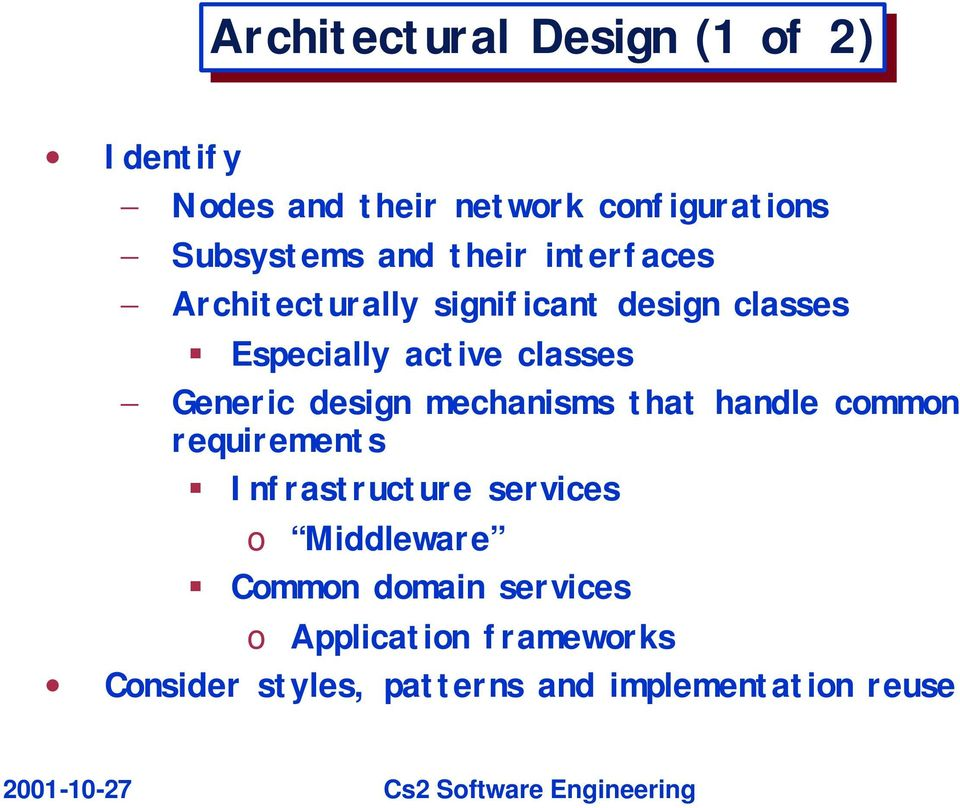 Generic design mechanisms that handle common requirements Infrastructure services o Middleware