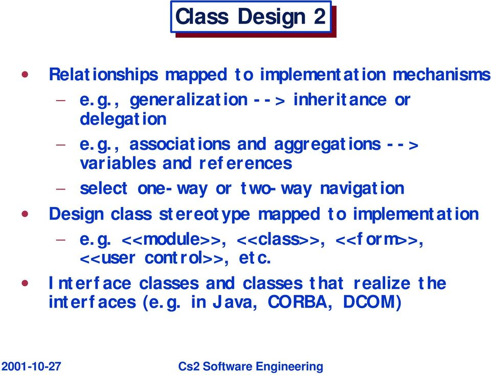 Design class stereotype mapped to implementation e.g. <<module>>, <<class>>, <<form>>, <<user control>>, etc.