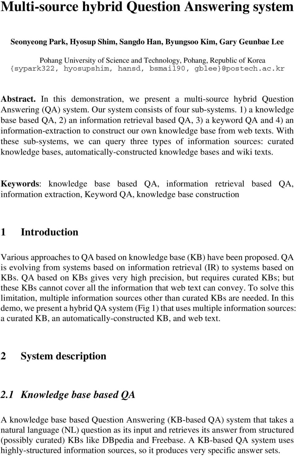 1) a knowledge base based QA, 2) an information retrieval based QA, 3) a keyword QA and 4) an information-extraction to construct our own knowledge base from web texts.