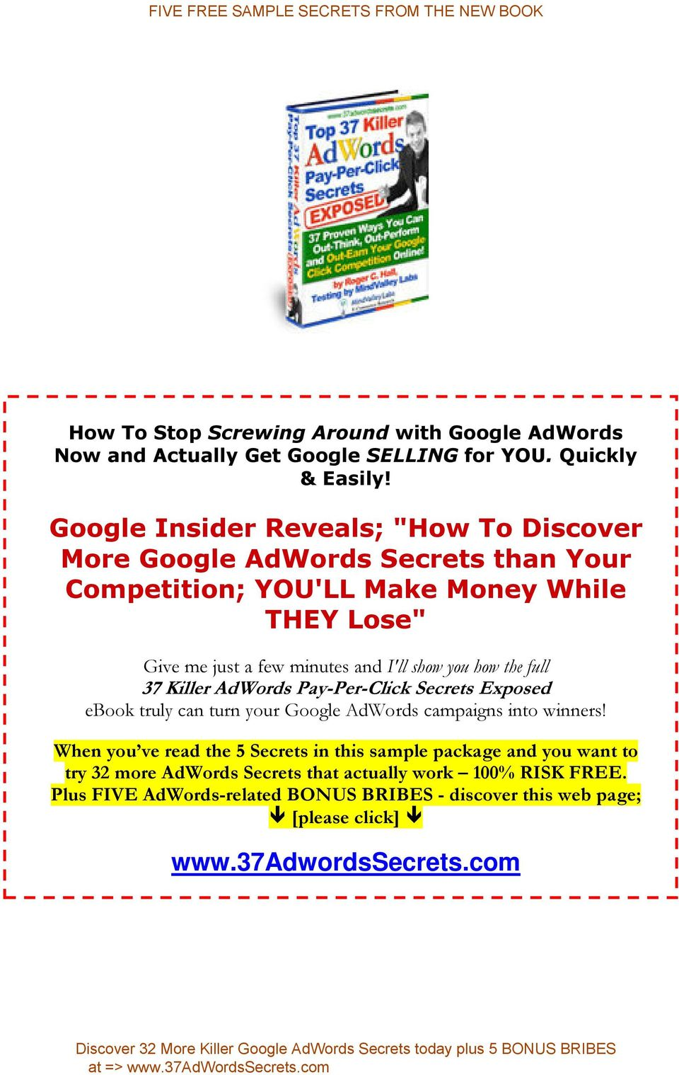 I'll show you how the full 37 Killer AdWords Pay-Per-Click Secrets Exposed ebook truly can turn your Google AdWords campaigns into winners!